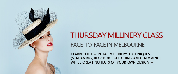 Thursday Millinery Class; Face-to-face in Melbourne; Learn the essential millinery techniques (streaming, blocking, stitching and trimming) while creating hats of your own design